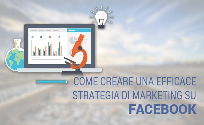 Come creare una efficace strategia di marketing su Facebook