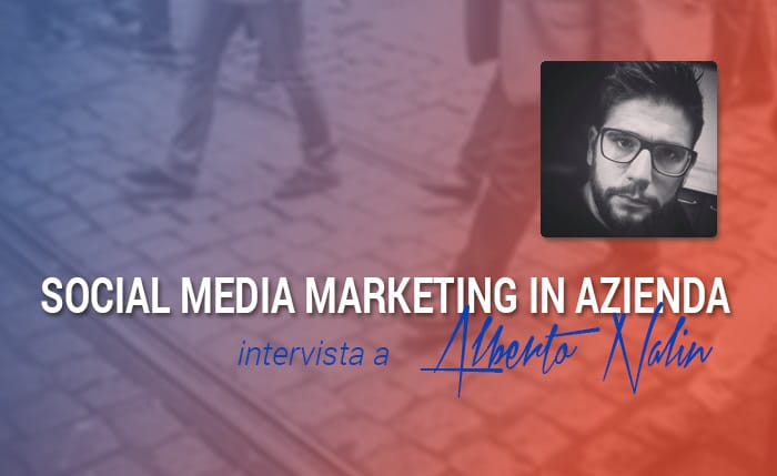 Social Media Marketing in Azienda: intervista a Alberto Nalin