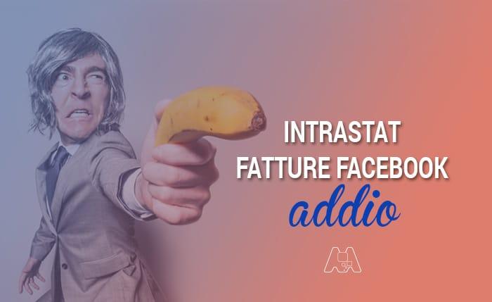 Intrastat fatture Facebook: addio ! [FORSE > aggiornamento 20/02/17]