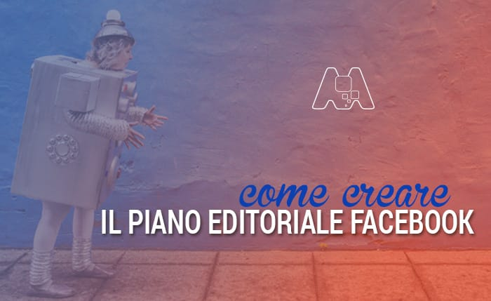 Come creare il piano editoriale Facebook efficace